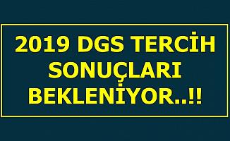 2019 DGS Tercih Sonuçları Bekleniyor
