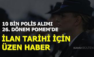 EGM 26. Dönem POMEM ile 10 Bin Polis Alımı-İlan Tarihi İçin Üzen Haber 2019
