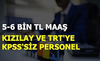 5-6 Bin TL Maaşla TRT ve Kızılay KPSS'siz İlan Yayınladı: Başvurular Başladı