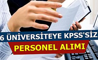 6 Üniversiteye KPSS'siz En Az İlkokul Mezunu Personel Alımı