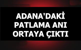 Adana'daki Patlama Anı Videosu Ortaya Çıktı