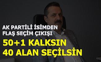 AK Partili İsimden Flaş Seçim Açıklaması: Yüzde 50+1 Kalksın Yerine..