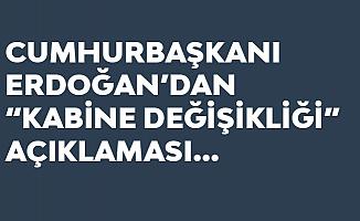 SON DAKİKA! Cumhurbaşkanı Erdoğan'dan 'Kabine Değişikliği' Açıklaması