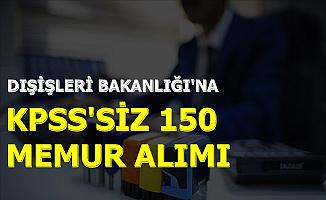 Dışişleri Bakanlığı KPSS Şartsız 150 Memur Alımı İlanı Yayınlandı