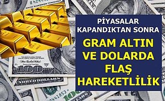 Dolar ve Gram Altında Piyasalar Kapandıktan Sonra Flaş Hareketlilik
