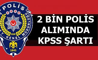 EGM Kadın-Erkek 2 Bin Polis Alımında KPSS Şartı 2019