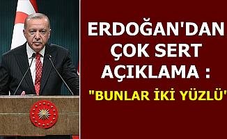 Erdoğan'dan Çok Sert Açıklama: Bunlar İki Yüzlü