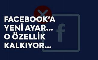 Facebook'un Bir Özelliği Daha Kaldırılıyor