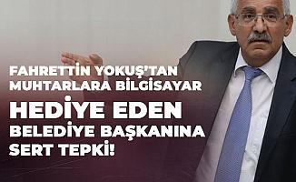 Fahrettin Yokuş: Belediyenin Muhtarlara Bilgisayar Hediye Etmesi Görev Tanımı İçerisinde Yer Almıyor