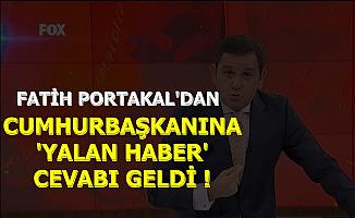 Fatih Portakal'dan Cumhurbaşkanı Erdoğan'a Flaş Yalan Haber Cevabı
