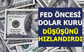 Fed Öncesi Dolardaki Düşüş Hızlandı