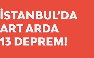 İstanbul'da Art Arda 13 Deprem