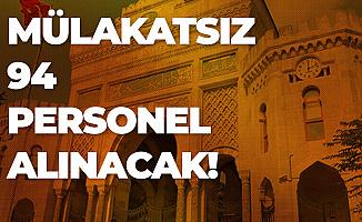 İstanbul Üniversitesi'ne 94 Sözleşmeli Personel Alımı Başvurularında Sona Geliniyor
