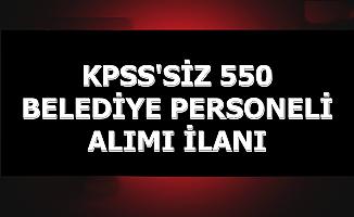 KPSS'siz 550 Belediye Personeli Alımı İlanı
