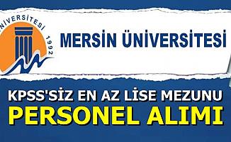 Mersin Üniversitesi KPSS'siz En Az Lise Mezunu Personel Alımı İlanı Yayınlandı