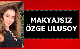 Özge Ulusoy'un Makyajsız Hali Büyüledi