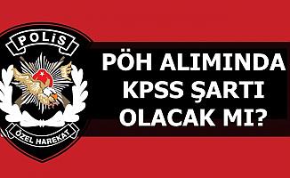 Polis Akademisi PÖH Alımında KPSS Şartı 2019