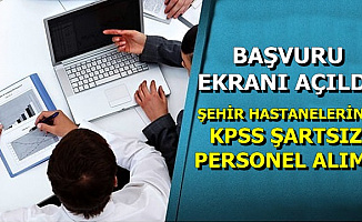 Şehir Hastanelerine KPSS'siz Personel Alımı Başvuru İnternetten