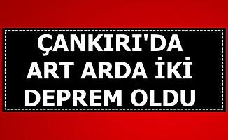 Son Dakika: Çankırı'da Art Arda İki Deprem-Ankara'da Hissedildi