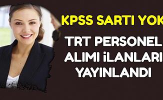 TRT KPSS Şartsız Personel Alımı İlanları Yayınlandı-5-6 Bin TL Maaş 2019