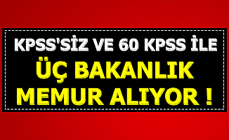Üç Bakanlığa KPSS'siz ve 60 KPSS ile Memur Alımı-4-6 Bin TL Maaşla