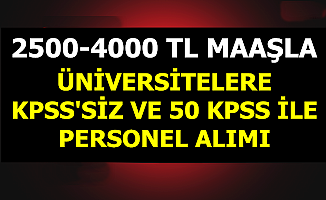 2500-4000 TL Maaşla Üniversitelere KPSS'siz ve 50 KPSS ile Personel Alımı