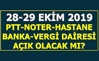 28-29 Ekim 2019 PTT-Bankalar-Noter-Hastaneler ve Vergi Daireleri Açık mı , Yarım Gün mü?