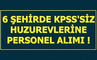 6 Şehirde Huzurevlerine KPSS'siz Personel Alımı: Başvuru İnternetten Başladı