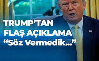 ABD Başkanı'ndan Flaş Açıklama: Söz Vermedik