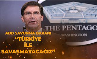 ABD Savunma Bakanı: Türkiye ile Savaşmayacağız
