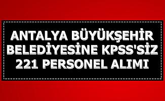 Antalya Büyükşehir Belediyesi KPSS'siz 221 Personel Alıyor (Sekreter-Hasta Bakım Elemanı ve işçi)