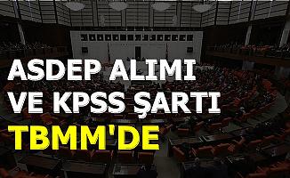 ASDEP Personeli Alımı ve Mezuniyet ile KPSS Şartı TBMM'de