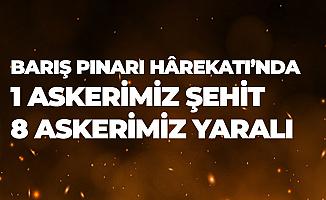 Barış Pınarı Harekatı'nda 1 Askerimiz Şehit Oldu, 8 Asker Yaralı