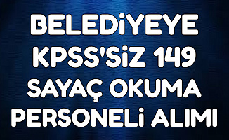 Belediyeye KPSS'siz 149 Sayaç Okuma Personeli Alımı