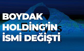 Boydak Holding'in Yeni İsmi Açıklandı!