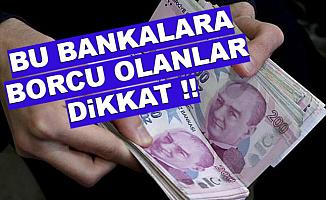 Bu Bankalara Borcu Olanlar Dikkat: Önemli Açıklama