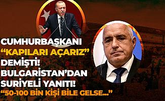 Cumhurbaşkanı : Kapıları Açarız! 3.6 Milyon Suriyeliyi Göndeririz Demişti! Bulgaristan'dan Cevap Geldi
