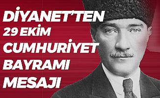 Diyanet İşleri Başkanlığı'ndan 29 Ekim Cumhuriyet Bayramı Mesajı : Atatürk'ü ve silah arkadaşlarını saygıyla anıyoruz!