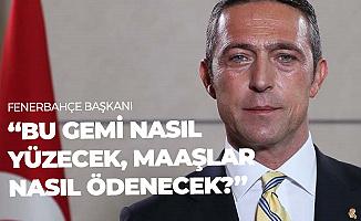"""Fenerbahçe Başkanı Ali Koç: """"Gemi Nasıl Yüzecek, Maaşlar Nasıl Ödenecek?"""" Diye Düşünüyoruz"""