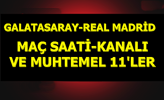 Galatasaray Real Madrid Maç Saati-Kanalı ve İddaa Oranı-Tahmini