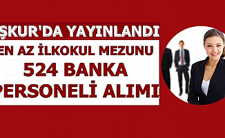 İŞKUR'da 524 Banka Personeli Alımı İlanı Yayınlandı