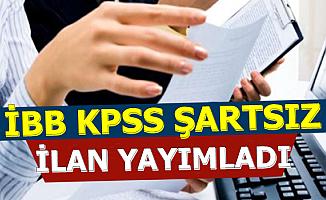 İstanbul Büyükşehir Belediyesi KPSS Şartsız Personel Alımı İlanı Yayımlandı