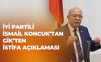 İYİ Parti Adana Milletvekili İsmail Koncuk'tan İstifa Açıklaması