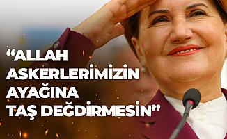 İYİ Parti Lideri Meral Akşener: Allah Askerlerimizin Ayağına Taş Değdirmesin