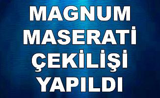 Magnum Maserati Çekilişi Yapıldı-İşte Çekiliş Sonucu