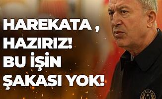 Milli Savunma Bakanı Hulusi Akar: Harekata Hazırız, Bu işin Şakası Yok!