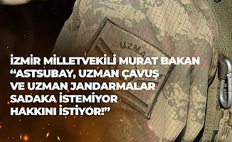 Murat Bakan: Astsubay, Uzman Jandarma ve Uzman Erbaş Sadaka, Fitre İstemiyor , Hakkını İstiyor