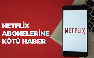 Netflix Abonelerine Kötü Haber!
