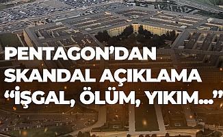 Pentagon'dan Skandal Açıklama: İşgal, Geniş Çaplı Can Kaybı, Yıkım...
