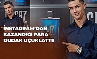 Ronaldo'nun İnstagram'daki Kazancı Dudak Uçuklattı